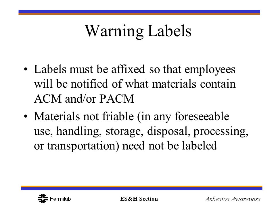 Warning Labels Labels must be affixed so that employees will be notified of what materials contain ACM and/or PACM.