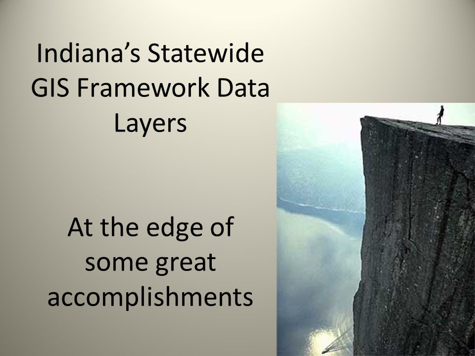 Indiana's Statewide GIS Framework Data Layers At the edge of some great accomplishments