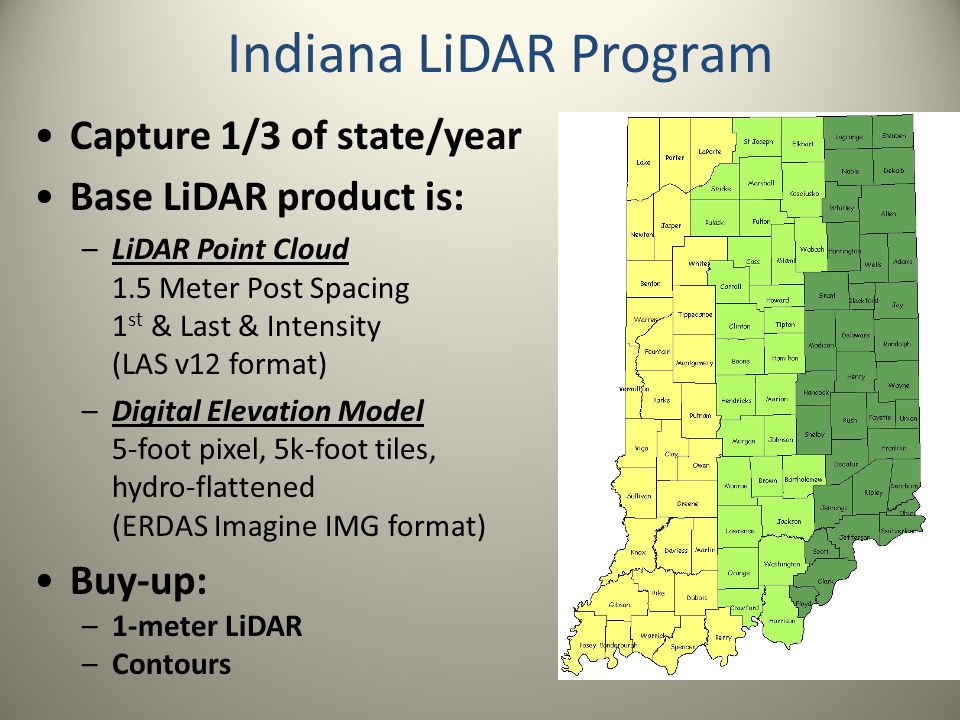 Indiana LiDAR Program Capture 1/3 of state/year Base LiDAR product is: