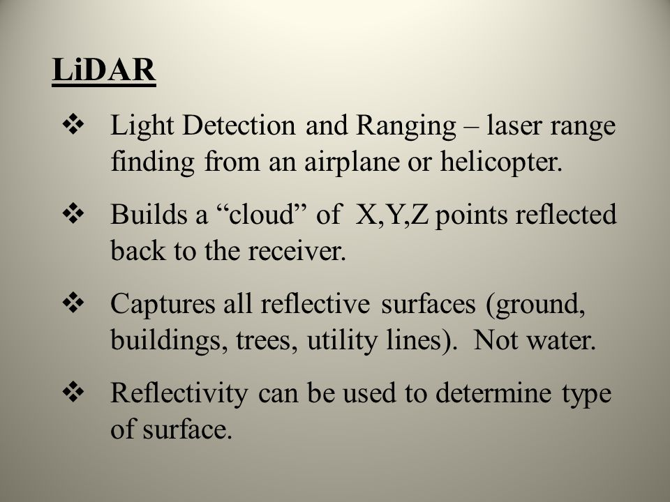 LiDAR Light Detection and Ranging – laser range finding from an airplane or helicopter.