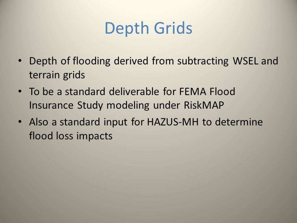 Depth Grids Depth of flooding derived from subtracting WSEL and terrain grids.