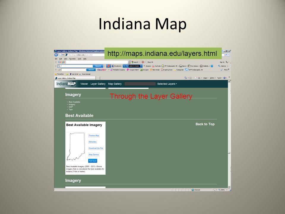 Indiana Map http://maps.indiana.edu/layers.html