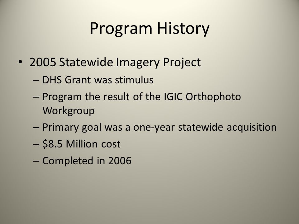 Program History 2005 Statewide Imagery Project DHS Grant was stimulus