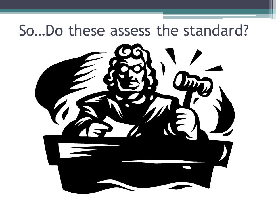 So…Do these assess the standard