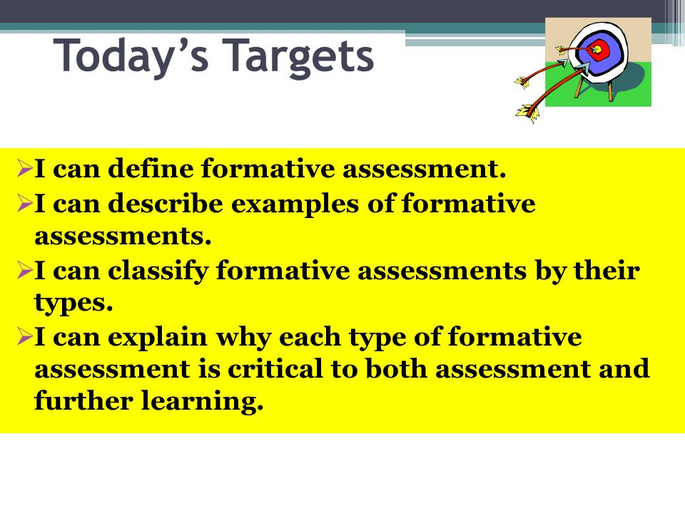 Today's Targets I can define formative assessment.