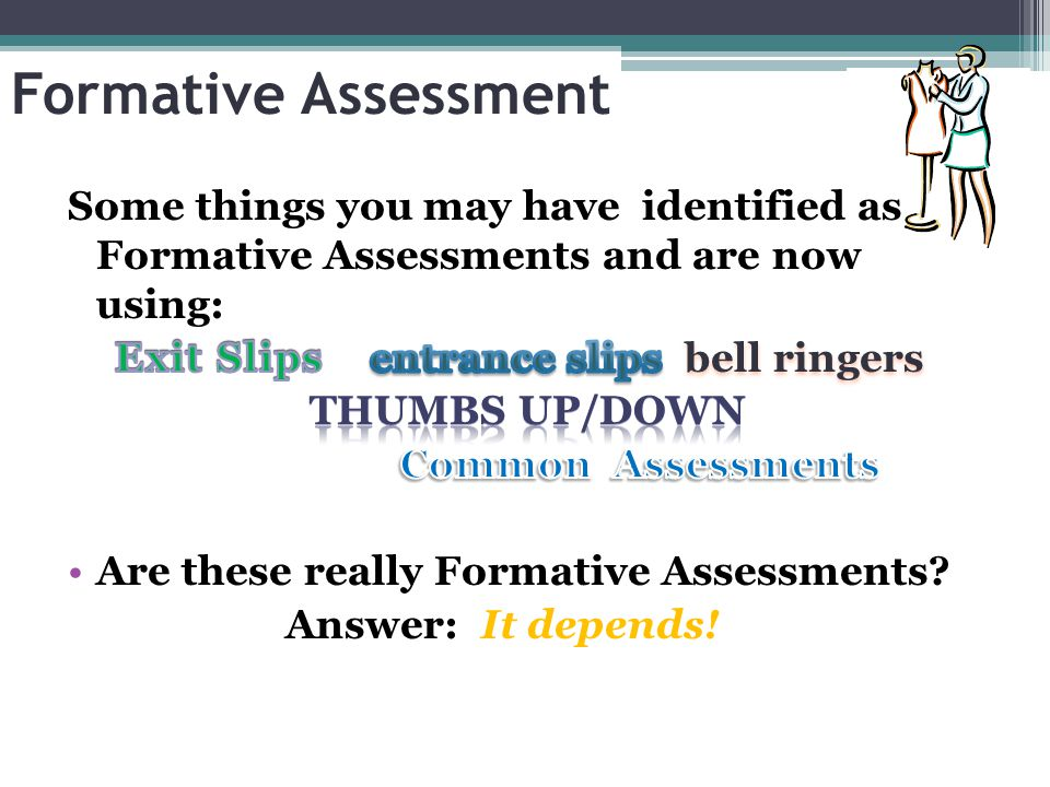 Formative Assessment Some things you may have identified as Formative Assessments and are now using: