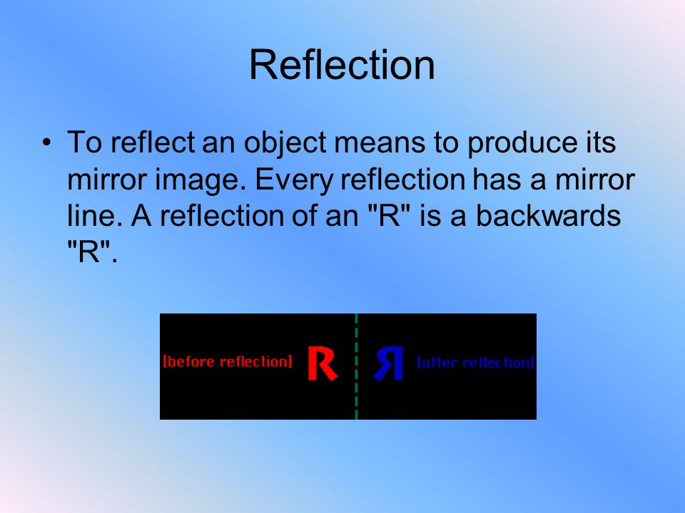Reflection To reflect an object means to produce its mirror image.