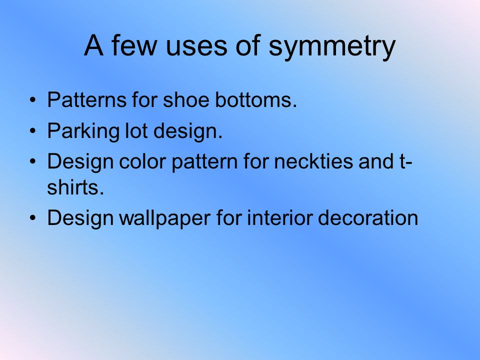 A few uses of symmetry Patterns for shoe bottoms. Parking lot design.
