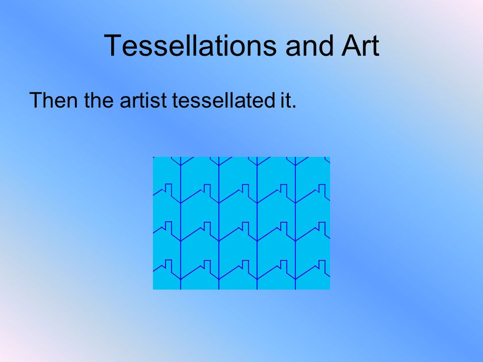 Tessellations and Art Then the artist tessellated it.