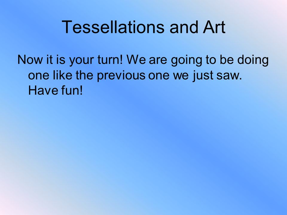 Tessellations and Art Now it is your turn.