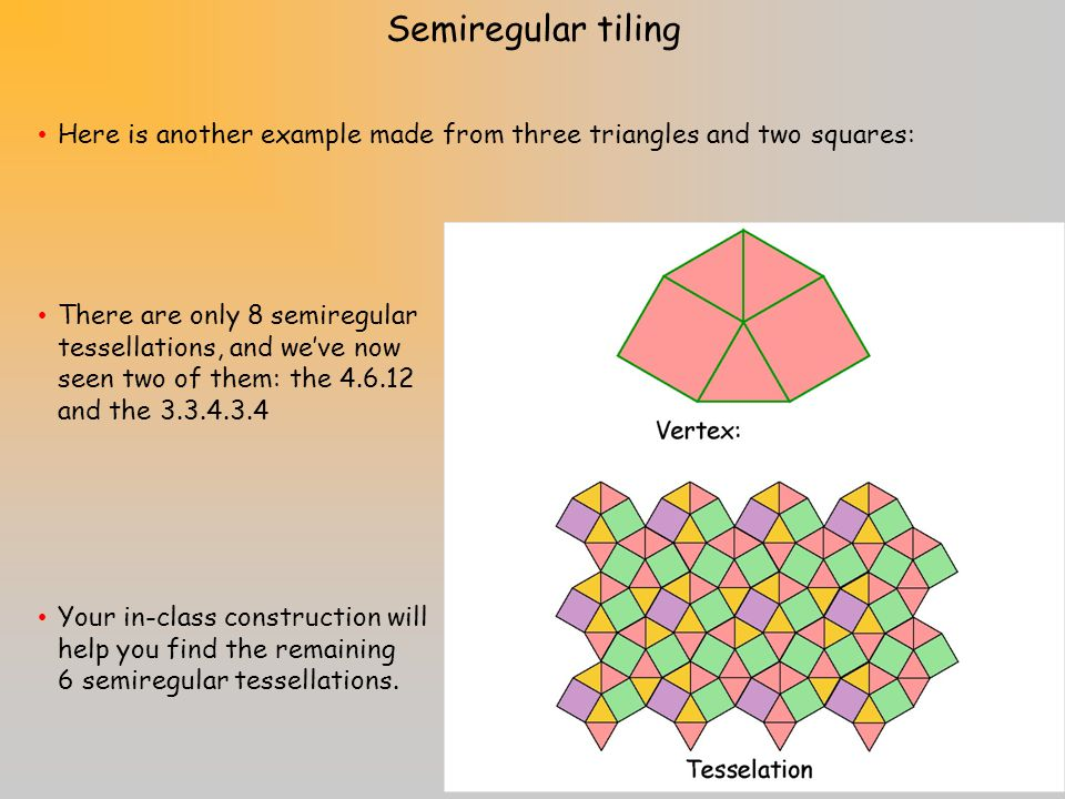 Semiregular tiling Here is another example made from three triangles and two squares: