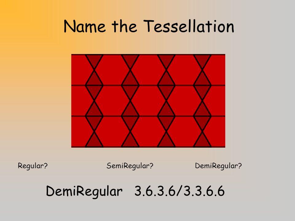 Name the Tessellation DemiRegular 3.6.3.6/3.3.6.6