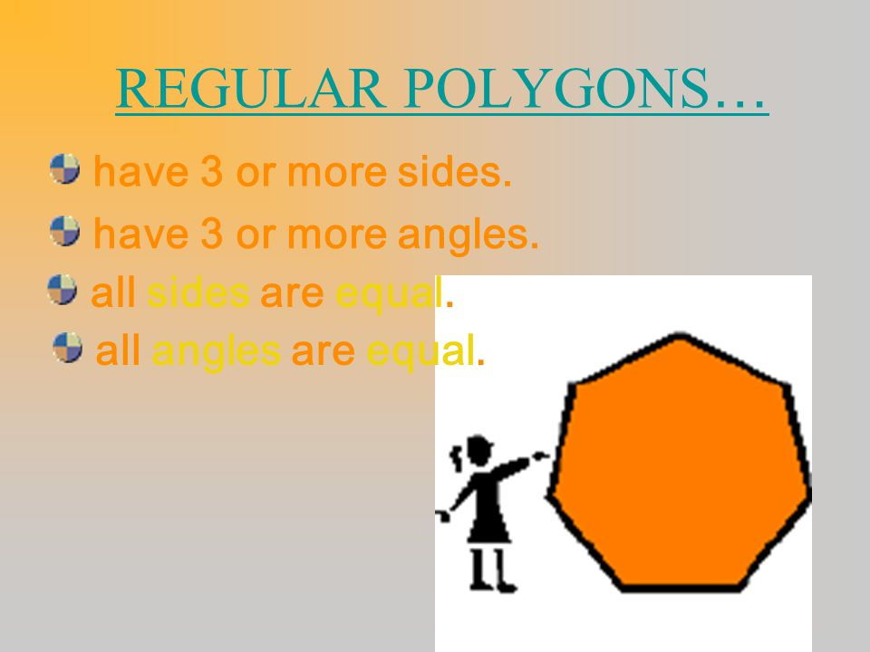 REGULAR POLYGONS… have 3 or more sides. have 3 or more angles.