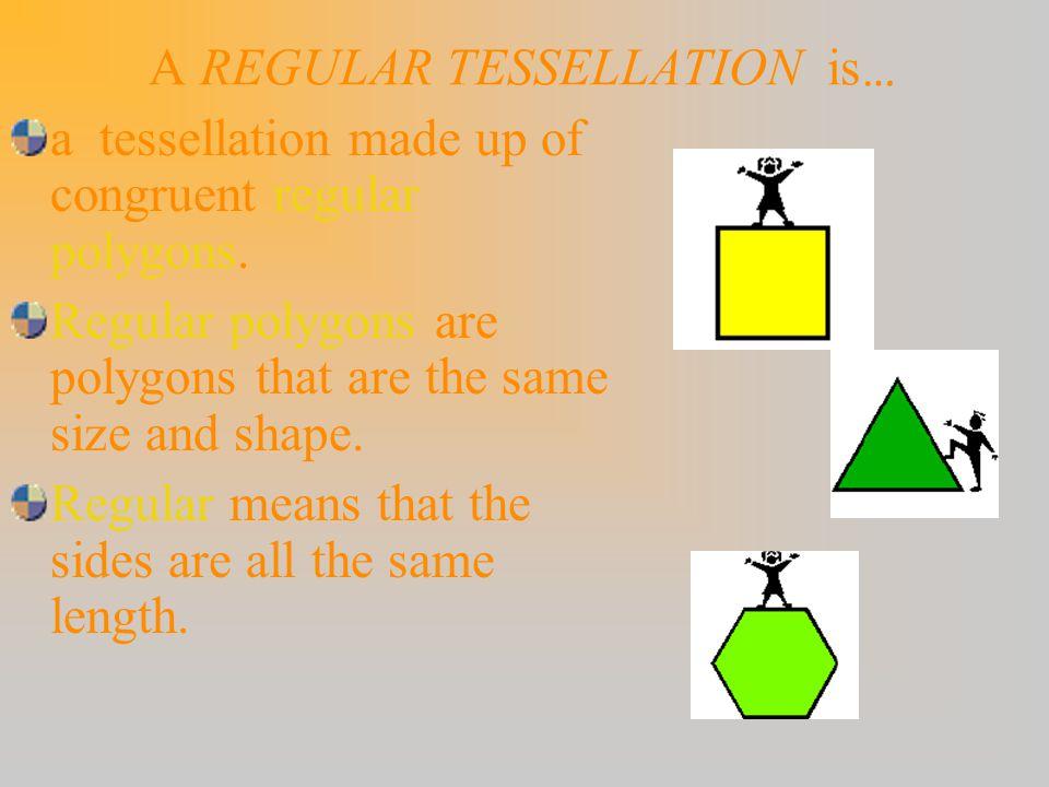 A REGULAR TESSELLATION is…
