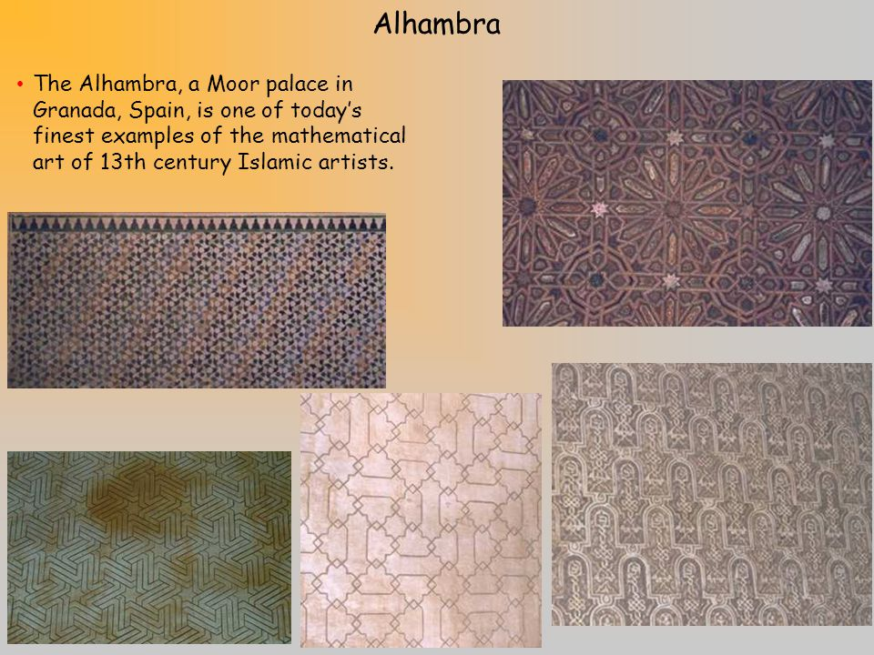 Alhambra The Alhambra, a Moor palace in Granada, Spain, is one of today's finest examples of the mathematical art of 13th century Islamic artists.
