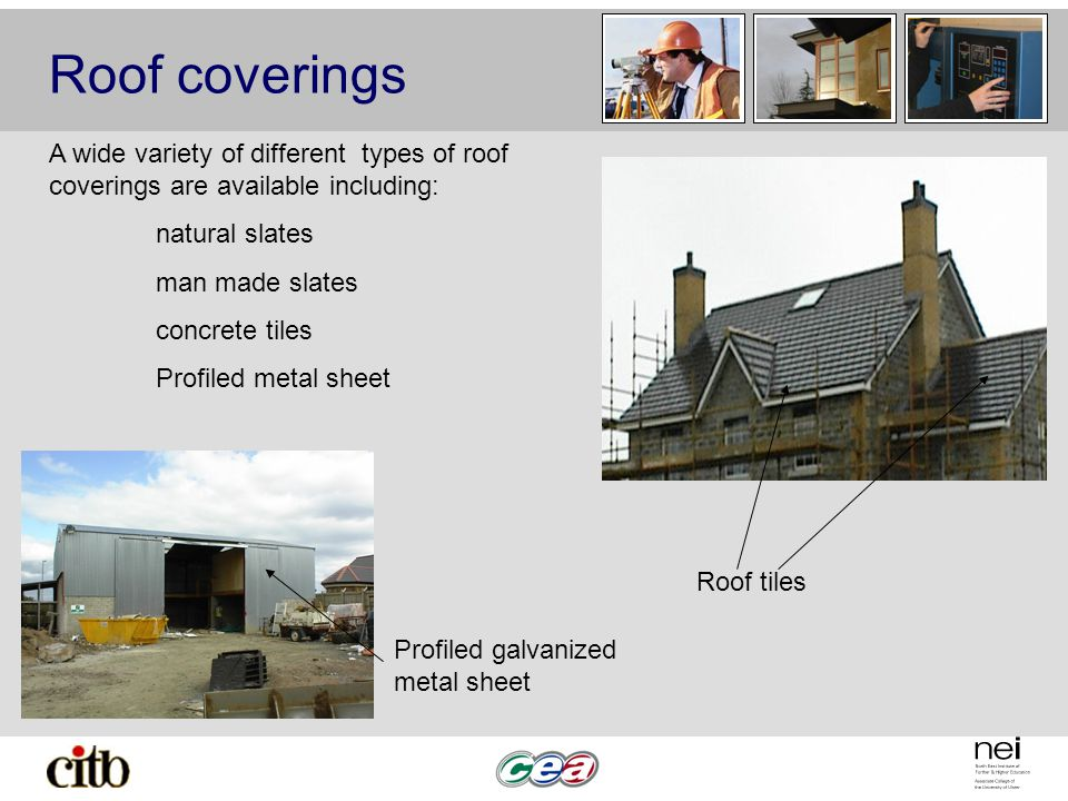 Roof coverings A wide variety of different types of roof coverings are available including: natural slates.