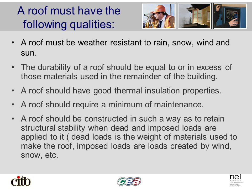 A roof must have the following qualities: