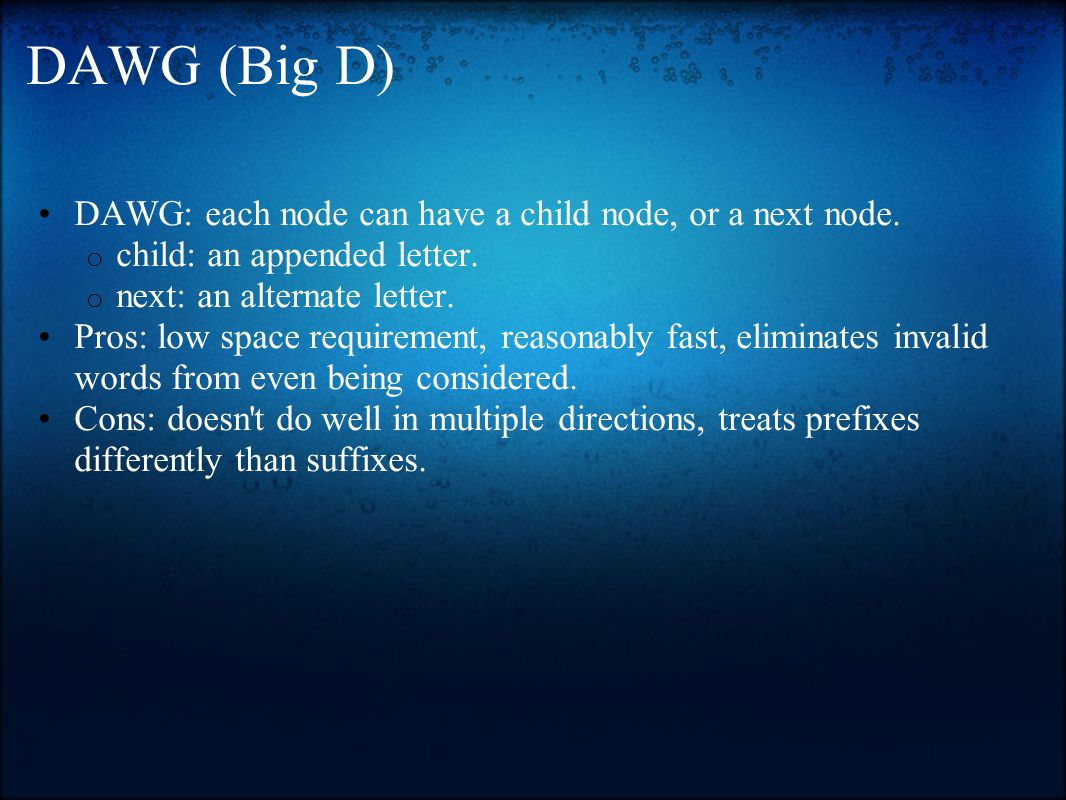 DAWG (Big D) DAWG: each node can have a child node, or a next node.