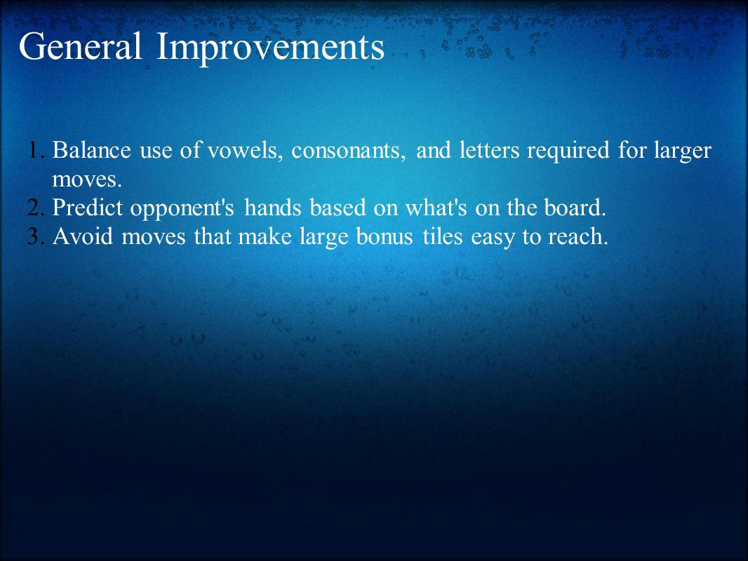 General Improvements Balance use of vowels, consonants, and letters required for larger moves.