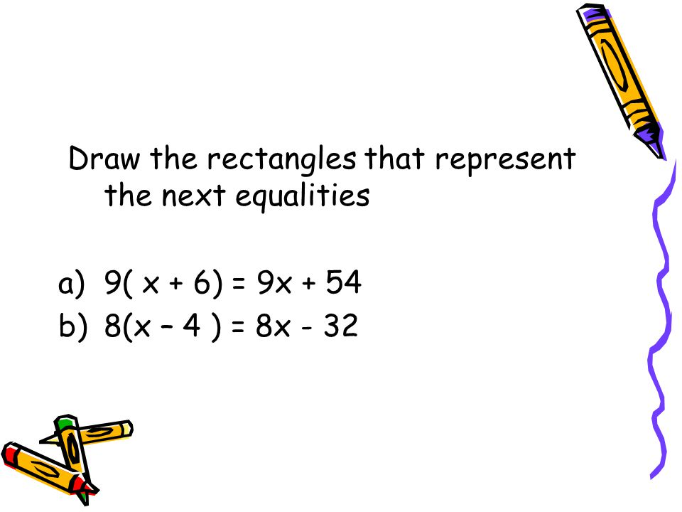 Draw the rectangles that represent the next equalities