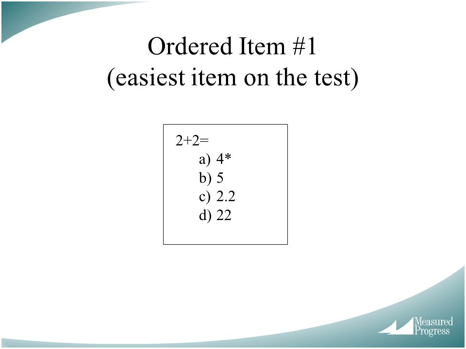 Ordered Item #1 (easiest item on the test)