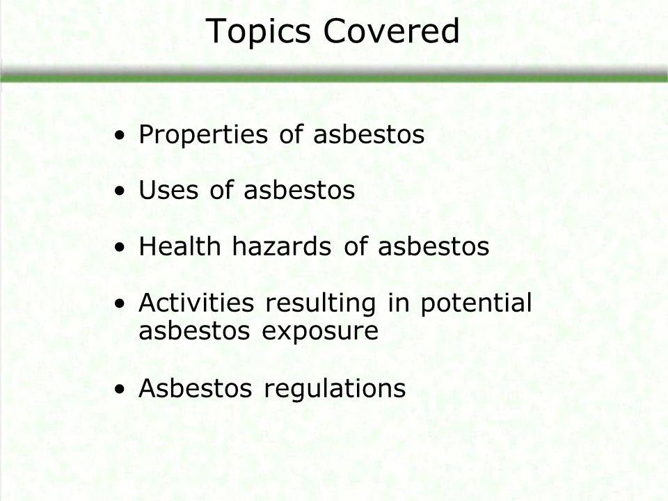Topics Covered Properties of asbestos Uses of asbestos