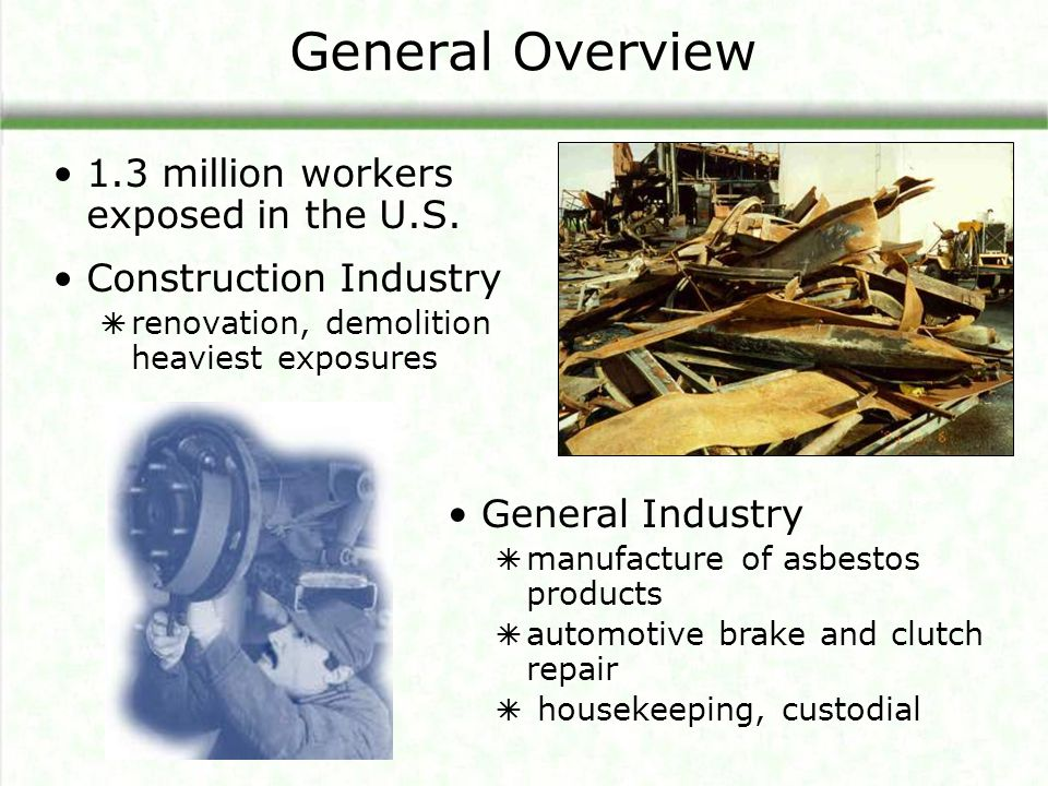 General Overview 1.3 million workers exposed in the U.S.
