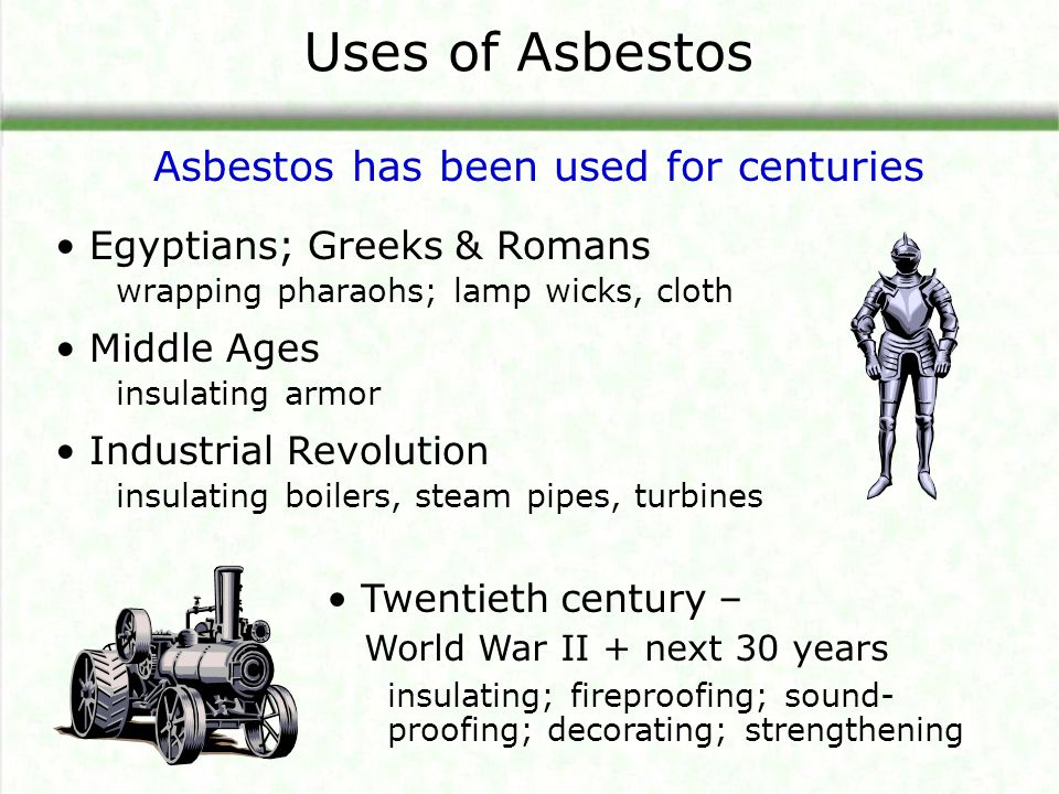 Asbestos has been used for centuries
