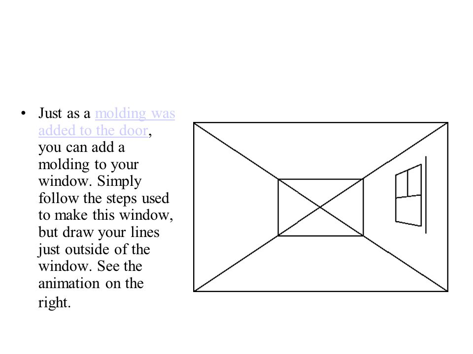 Just as a molding was added to the door, you can add a molding to your window.