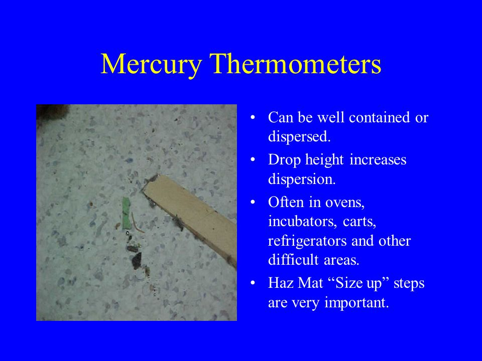 Mercury Thermometers Can be well contained or dispersed.