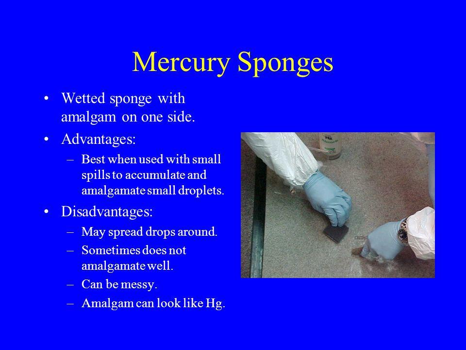 Mercury Sponges Wetted sponge with amalgam on one side. Advantages: