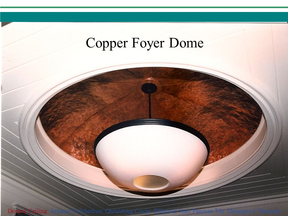 Copper Foyer Dome Domed Ceiling Szalassi Polyhedron Osculating Circle Elliptical Stair Penrose Tile Desargue's Theorem.