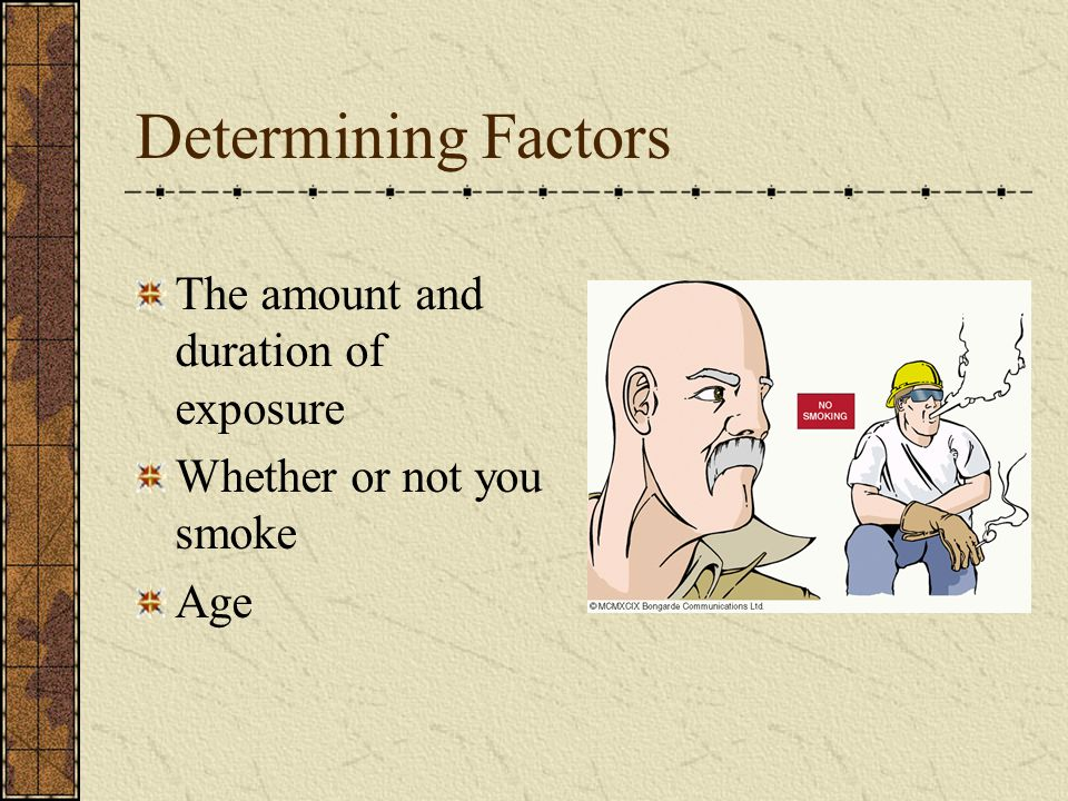 Determining Factors The amount and duration of exposure