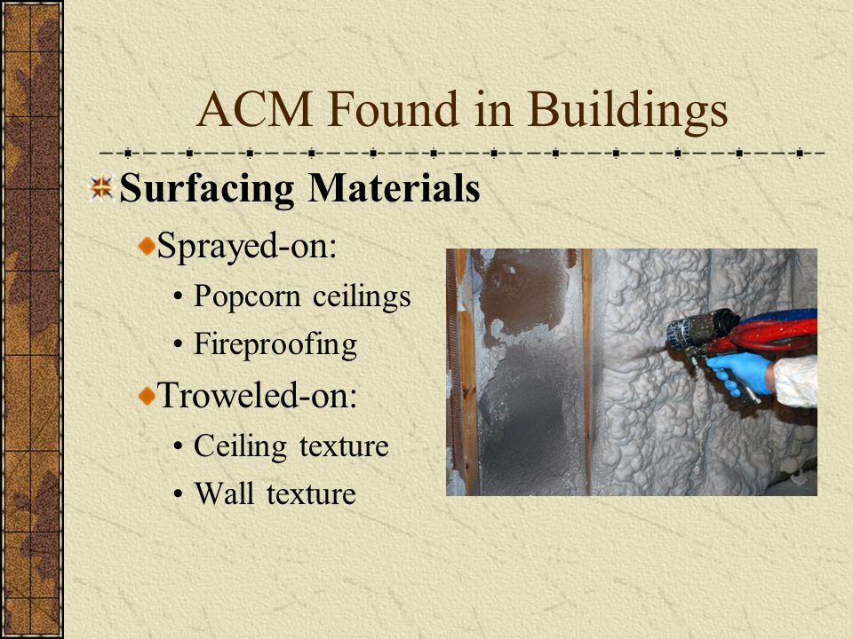 ACM Found in Buildings Surfacing Materials Sprayed-on: Troweled-on: