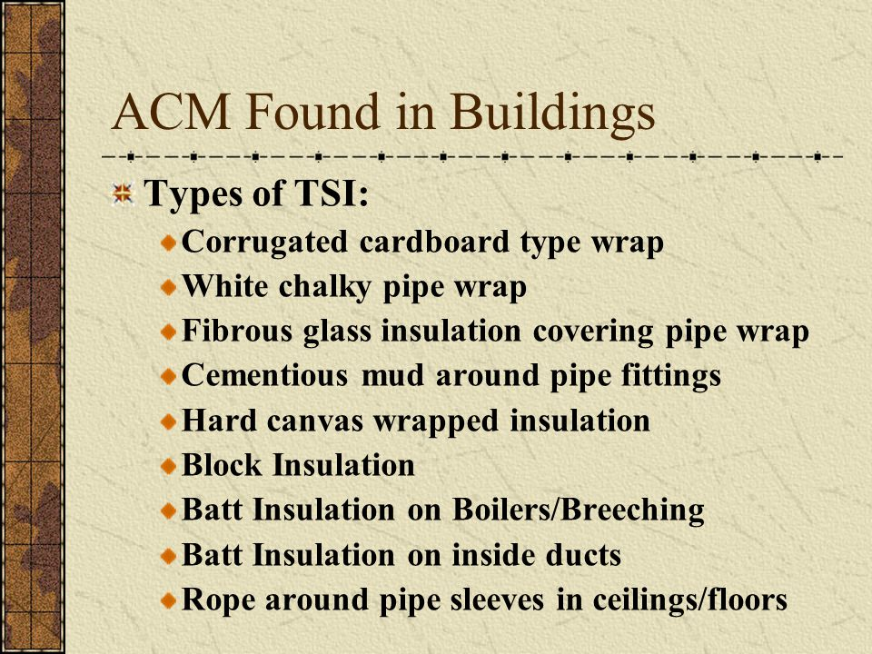 ACM Found in Buildings Types of TSI: Corrugated cardboard type wrap