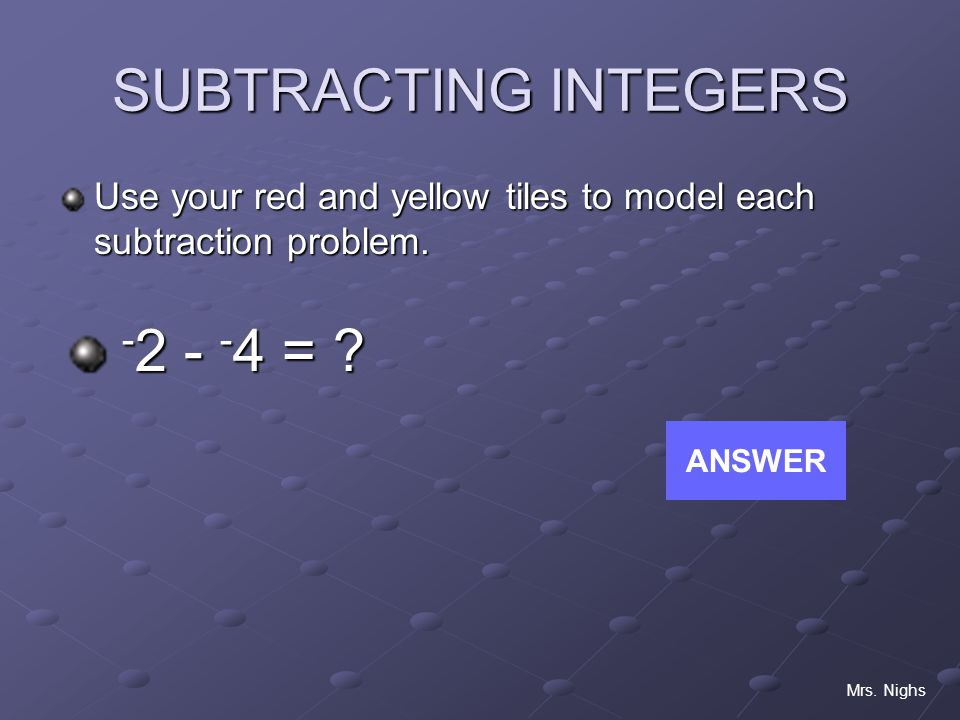 SUBTRACTING INTEGERS =