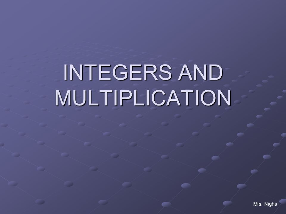 INTEGERS AND MULTIPLICATION