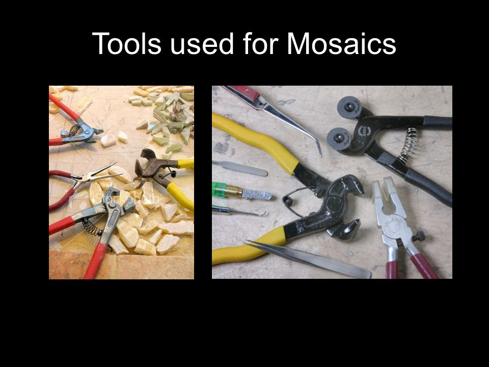 Tools used for Mosaics
