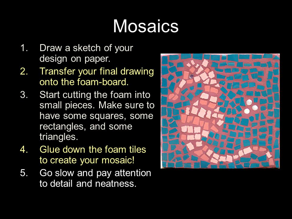 Mosaics Draw a sketch of your design on paper.