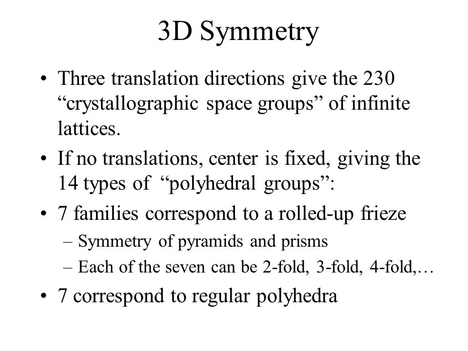 3D Symmetry Three translation directions give the 230 crystallographic space groups of infinite lattices.