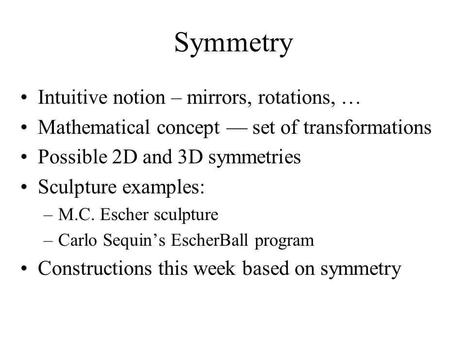 Symmetry Intuitive notion – mirrors, rotations, …