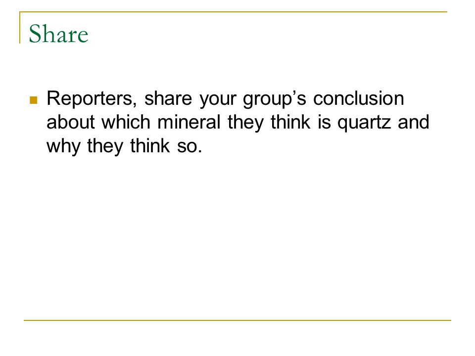 Share Reporters, share your group's conclusion about which mineral they think is quartz and why they think so.