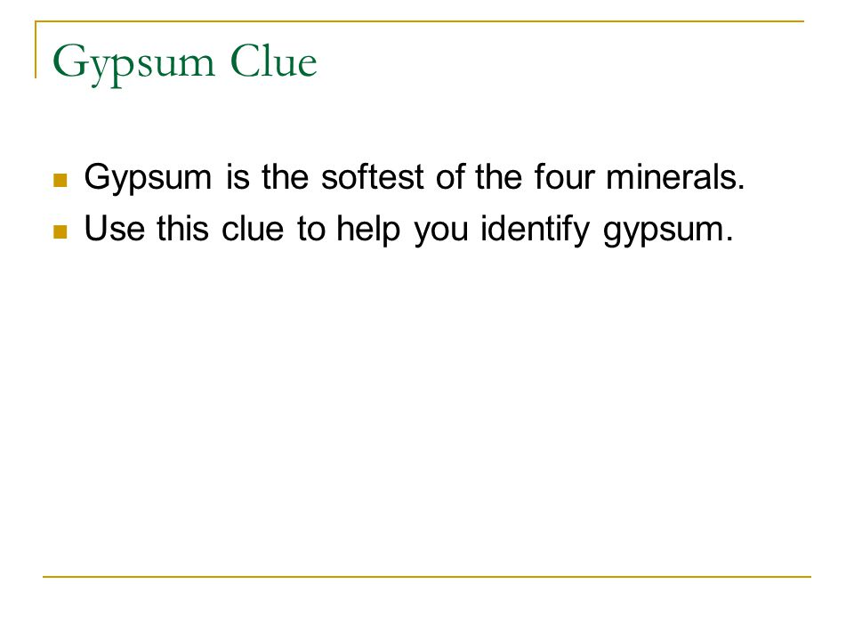Gypsum Clue Gypsum is the softest of the four minerals.