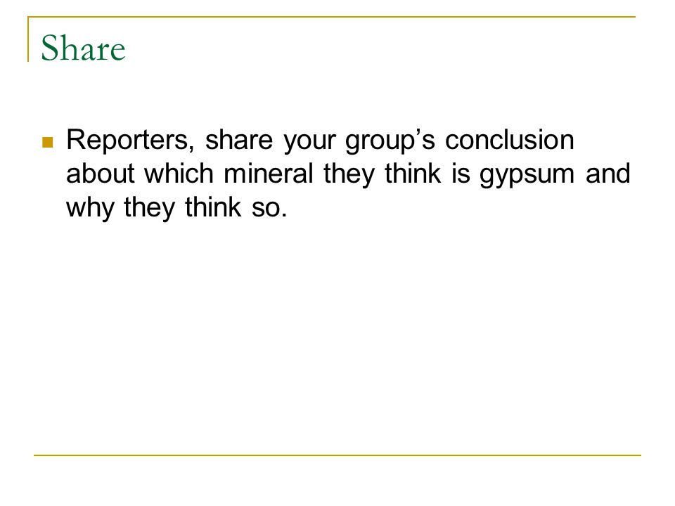 Share Reporters, share your group's conclusion about which mineral they think is gypsum and why they think so.
