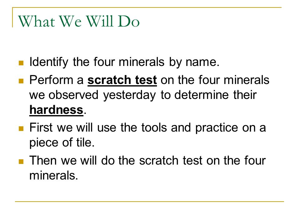 What We Will Do Identify the four minerals by name.