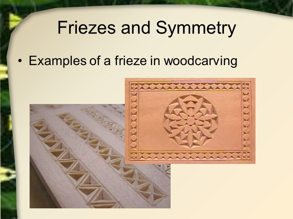 Friezes and Symmetry Examples of a frieze in woodcarving