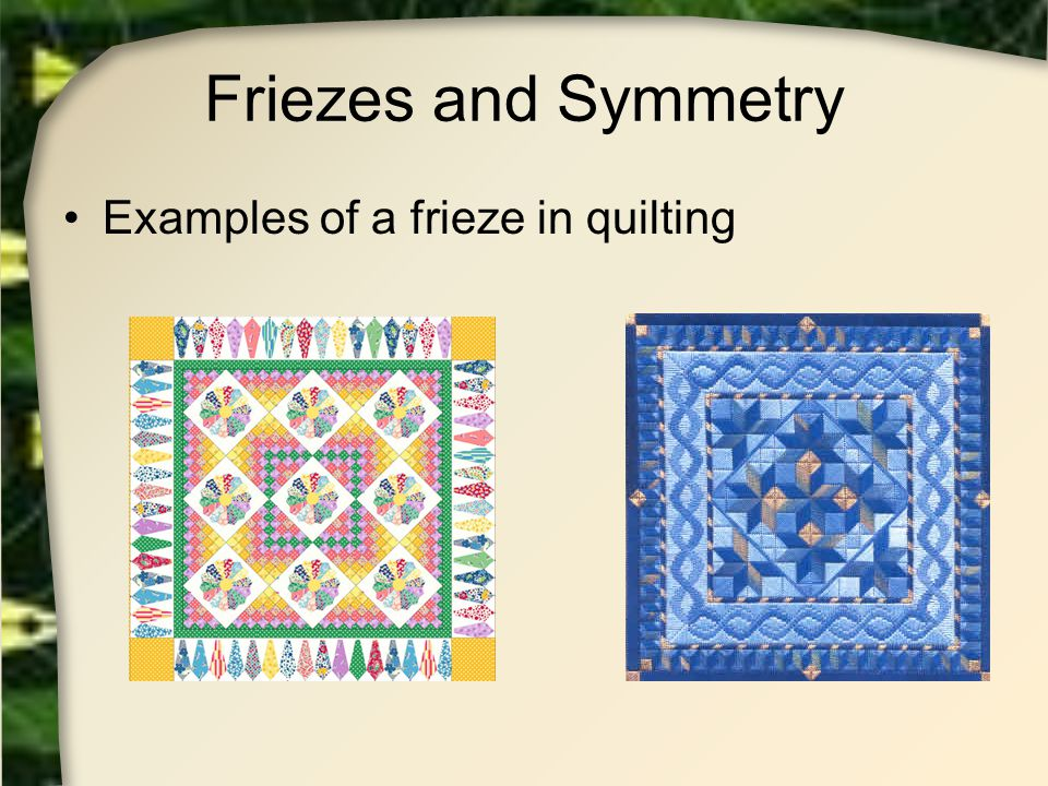 Friezes and Symmetry Examples of a frieze in quilting