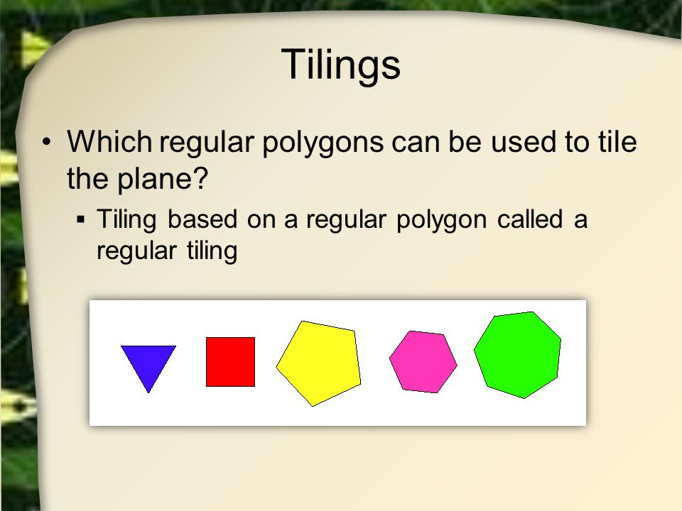 Tilings Which regular polygons can be used to tile the plane