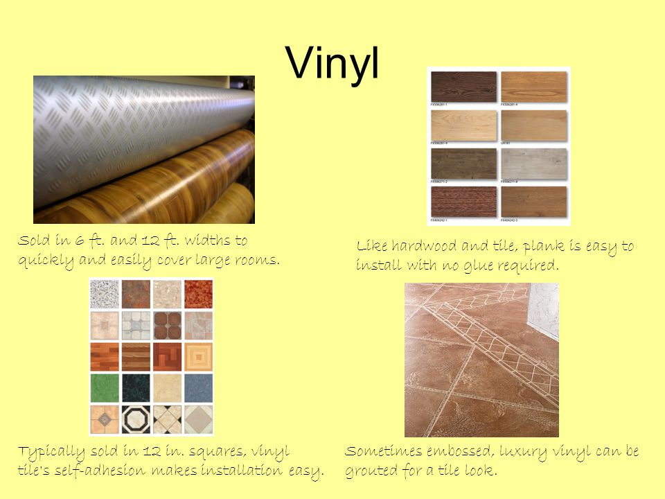 Vinyl Sold in 6 ft. and 12 ft. widths to quickly and easily cover large rooms.