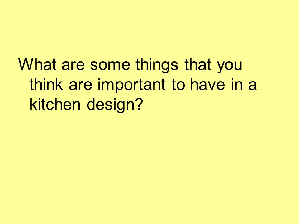 What are some things that you think are important to have in a kitchen design